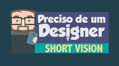 Preciso de um Designer Short Vision