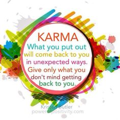 """Karma, put simply, means """"what goes around comes around."""" If you give out good energy, it will come back full circle, and the same goes for negative energy. Many people live life on autopilot, not aware...Read more:"""