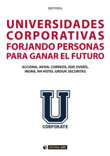 Universidades corporativas : forjando personas para ganar el futuro : Acciona, Aviva, Correos, EDP, Everis, Indra, NH Hotel Group, Securitas (2016)