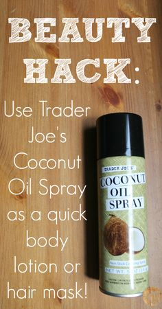 Beauty Hack: Use Trader Joe's Coconut Oil Spray as a quick body lotion or hair mask!