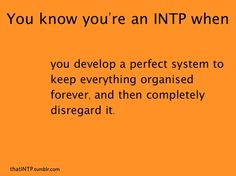 Hubby never stops laughing over this! I know Im an INTP