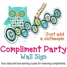 "Great incentive for behavior management. Print, laminate, and use year after year! Place a clothespin on the first letter of the word ""Compliment."" With each compliment that your class receives, the clothespin moves down the letters of the word ""compliment."" Once they reach the ""t"", they earn a party!Compliment Party incentives are highly effective."