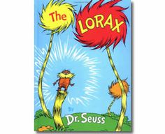 The Lorax by Dr. Seuss, Theodor Seuss Geisel. Earth Day books for kids.  http://www.apples4theteacher.com/holidays/earth-day/kids-books/the-lorax.html
