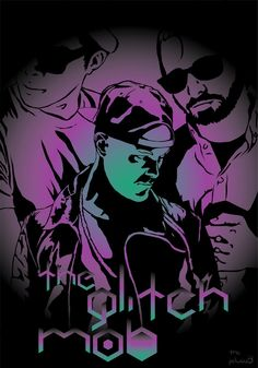 The Glitch Mob Poster (ThePelusa3) by ThePelusa3 on DeviantArt
