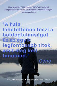 HÁLA: a SZERetet legmagasabb rezgésszintje! Kattints légy szi és olvass tovább! Köszi előre is! ☺ ♥ Osho, Good Thoughts, Karma, Wisdom, Motivation, Words, Quotes, Life, Inspiration