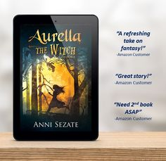 Aurella the Witch by Anni Sezate. Fantasy novel for middle grades and up! Available in paperback or Kindle format.