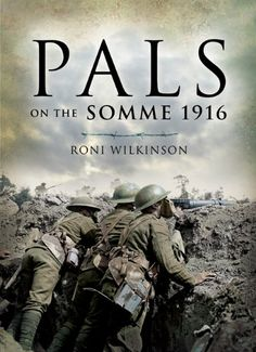 Pals on the Somme 1916 by Roni Wilkinson https://www.amazon.co.uk/gp/product/B00OX8I5A2/ref=as_li_qf_sp_asin_il_tl?ie=UTF8&camp=1634&creative=6738&creativeASIN=B00OX8I5A2&linkCode=as2&tag=milresuk-21