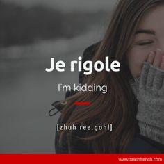 Je rigole. (fr.) = Estoy bromeando. (esp.) · Estic bromejant. (cat.) · I'm kidding. (angl.) · Ik maak maar een grapje. (néerl.)