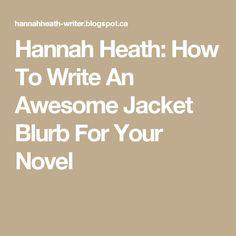 Hannah Heath: How To Write An Awesome Jacket Blurb For Your Novel
