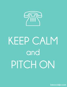 Keep calm and pitch on.