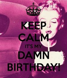 ♕ KEEP CALM IT'S MY DAMN BIRTHDAY ! ;D  I Turn 19 Today ! I Was Born On Father's Day In 1994 On June 19th , I'm A Daddy's Girl. Thank You GOD For Blessing Me With Another Year To LIVE And Celebrate My Special Day... I Am Happy <3