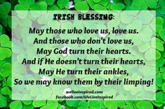 A comprehensive list of Irish blessings to inspire you!  Some are funny & cheeky some are sweet and heartfelt.  To see them all visit:  http://weliveinspired.com/inspiration-station/favorite-irish-blessings-inspire-st-pattys-day/