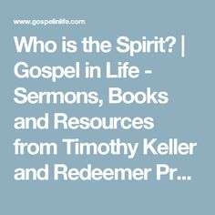 Who is the Spirit?    Gospel in Life - Sermons, Books and Resources from Timothy Keller and Redeemer Presbyterian Church