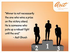 Winner is not necessarily the one who wins a prize on the victory stand. He is someone who puts up a robust fight until the end. - Asit Ghosh #Quotes #Asit #Ghosh #FFT #ThoughtDrops HIT *SHARE*