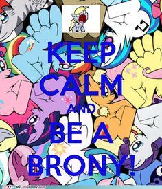 KEEP CALM AND BE A BRONY!