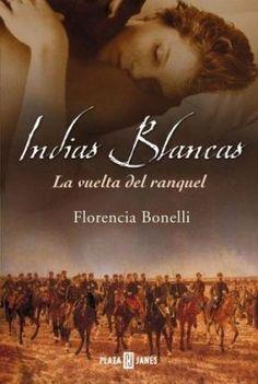 """2. """"Indias blancas. La vuelta del ranquel"""", Florencia Bonelli. Dicen que los indios jamás olvidan una ofensa, y que todo lo que tienen de agradecidos y humanitarios, lo tienen de rencorosos y vengativos..."""
