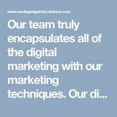 Our team truly encapsulates all of the digital marketing with our marketing techniques. Our digital marketing experts help you find and retain customers. Meet our team of digital marketing team here  http://www.leadingedgeinfosolutions.com/online-marketing/