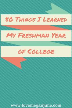 50 Things I Learned My Freshman Year of College. Wonderful post for incoming college freshmen to read!