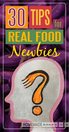 30 Tips for Real Food Newbies   www.homemademommy.net #article
