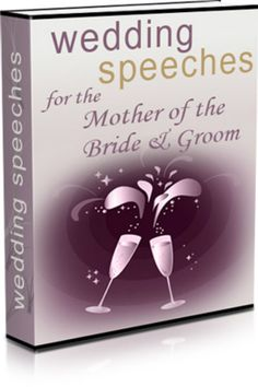 Wedding Speeches for the  Mother of the Bride and Groom,10 Ready-Made Speeches