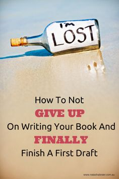 Helpful resources and tips from writers about how to not give up on writing a book, how to finish a first draft and how to keep writing until the end.