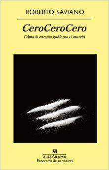 CeroCeroCero : cómo la cocaína gobierna el mundo / Roberto Saviano ; traducción de Mario Costa García