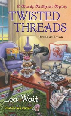 Twisted Threads (2015) (The first book in the Mainely Needlepoint Mystery series) A novel by Lea Wait