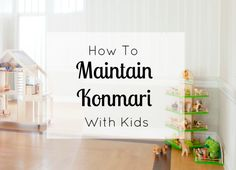 How to Maintain Marie Kondo's Konmari Method with Kids | simple family home ... Pinning now to read later.