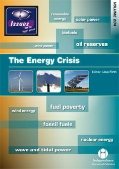 The Energy Crisis - Issues - Environmental and Global Issues - Independence Educational Publishers Wind Power, Solar Power, Tidal Power, Energy Crisis, Nuclear Energy, Renewable Energy, Climate Change, Acting
