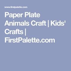 Paper Plate Animals Craft | Kids' Crafts | FirstPalette.com