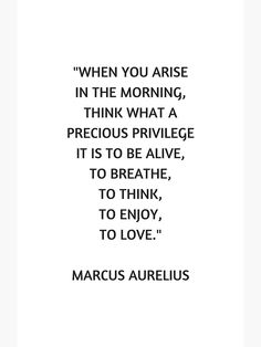 'Stoic Philosophy Quote - Marcus Aurelius - What a precious privilege it is to be alive' Photographic Print by IdeasForArtists Alive Quotes, World Quotes, Gratitude Quotes, Positive Quotes, Wisdom Quotes, Quotes To Live By, Be Wise Quotes, Uplifting Quotes, Inspirational Quotes