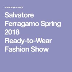 Salvatore Ferragamo Spring 2018 Ready-to-Wear Fashion Show