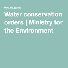 Water conservation orders | Ministry for the Environment Water Quality, Water Conservation, Ministry, Fresh Water, Environment, Conservation Of Water, Environmental Psychology
