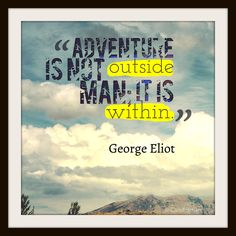 """""""Adventure is not outside man; It is within."""" #GeorgeEliot #Inspirational #Quotes vía @Candidman"""