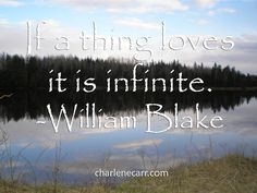 """""""If a thing loves, it is inifinite."""""""