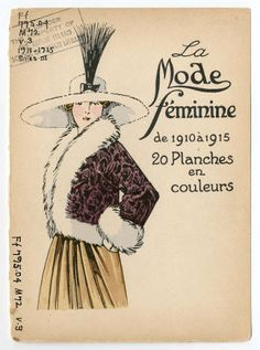 "Women 1900-1914, Plate 138. Fashion plates, 1790-1929. The Costume Institute Fashion Plates The Metropolitan Museum of Art, New York. Gift of Woodman Thompson (b17509853) | ""La Mode Feminine,"" from 1910-1915. #fashion"
