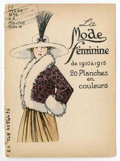 "Women 1900-1914, Plate 138. Fashion plates, 1790-1929. The Costume Institute Fashion Plates The Metropolitan Museum of Art, New York. Gift of Woodman Thompson (b17509853) | ""La Mode Feminine,"" from 1910-1915. #fashion"