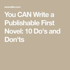 You CAN Write a Publishable First Novel: 10 Do's and Don'ts