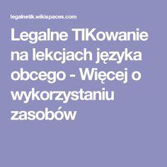 Legalne TIKowanie na lekcjach języka obcego - Więcej o wykorzystaniu zasobów