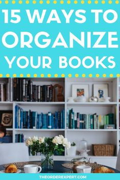 Organize Books: 15 Ways to Try at Home Office Organization At Work, Book Organization, Room Cleaning Tips, Organizing Bookshelves, Getting Organized At Home, Organizing Your Home, Organizing Ideas, Housekeeping Tips, Diy Décoration