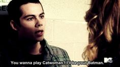 """You wanna play Catwoman? I'll be your Batman."" - Stiles Stilinski"
