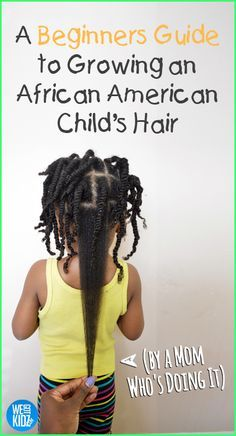 A Beginners Guide to Growing an African American Child's Hair (from a mom who's doing it!) #naturalhair #natrualkids #naturalhairkids
