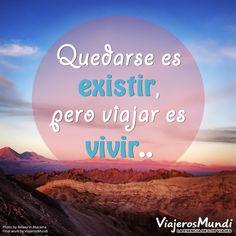 Quedarse es existir, pero viajar es vivir. De Gustave Nadaud. Foto en el desierto de Atacama, Chile por Relaxy: www.viajerosmundi.com/blog/12/45-atarceder-bajo-una-tormenta-de-arena-en-san-pedro-de-atacama/