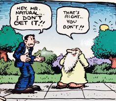 "Mr. Natural was big in the 1960s, the creation of Robert Crumb. ""Keep on truckin'!"""