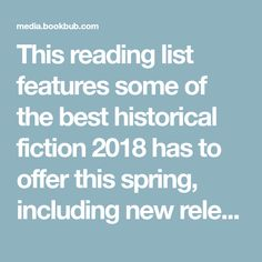 This reading list features some of the best historical fiction 2018 has to offer this spring, including new releases from Paula McLain, Charles Frazier, Michael Ondaatje, and more. From Maoist China to the Civil War to Revolutionary Russia, there's a new book for every taste and interest.