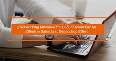 Business networking is a potent, time-tested tool for creating quality b2b sales leads in good numbers, however, one must avoid some common mistakes. The post discusses some of the common mistakes that could prove costly and suggests ways to avoid them for effective Sales Lead Generation effort.