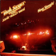 """Nine Tonight"" (1981, Capitol) by Bob Seger And The Silver Bullet Band."