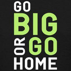 Go Big or Go Home #gymlife #gym #lifting #weightlifting #bodybuilding #funny #phrase #saying #quote #spreadshirt #djbdesign #shirt #tshirt #design #tee #tees