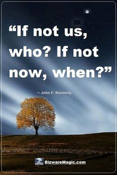 If not us, who? If not now, when? ~ John F. Kennedy. For more inspirational quotes click this pin. Please Re-Pin. #quotes #inspirationalquotes #successquotes #quotestoliveby #quotablequotes