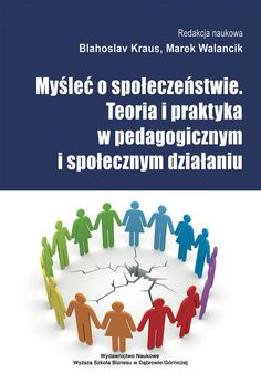 Myśleć o społeczeństwie. Teoria i praktyka w pedagogicznym i społecznym działaniu / red. Marek Walancik, Blahoslav Kraus